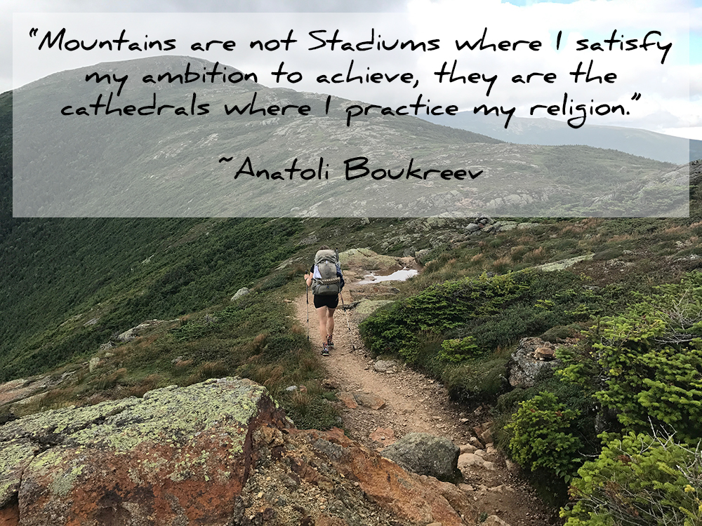"Quote ""Mountains are not Stadiums where I satisfy my ambition to achieve, they are the cathedrals where I practice my religion."" Anatoli Boukreev"