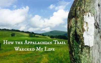 How the Appalachian Trail Wrecked My Life
